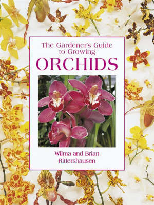 The Gardener's Guide to Growing Orchids by Brian Rittershausen