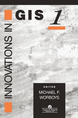 Innovations in GIS by Michael Worboys