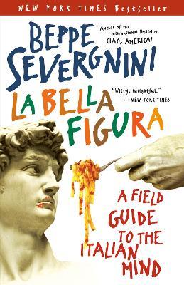 La Bella Figura: A Field Guide to the Italian Mind by Beppe Severgnini