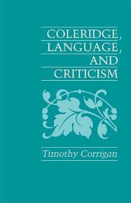 Coleridge, Language, and Criticism by Timothy Corrigan
