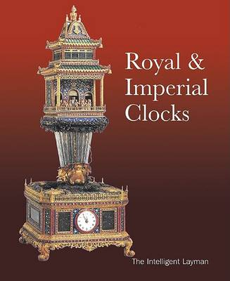 Royal and Imperial Clocks by Richard S. Higgins