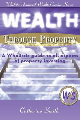 Wealth Through Property by Smith Catherine