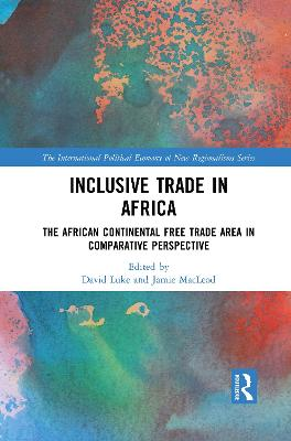 Inclusive Trade in Africa: The African Continental Free Trade Area in Comparative Perspective by David Luke
