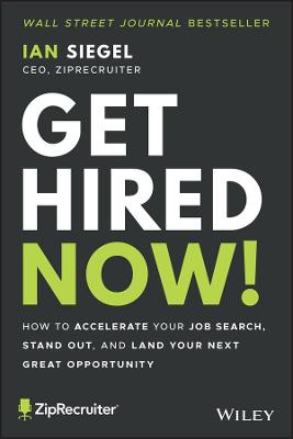 Get Hired Now!: How to Accelerate Your Job Search, Stand Out, and Land Your Next Great Opportunity book