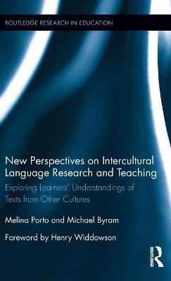 New Perspectives on Intercultural Language Research and Teaching: Exploring Learners' Understandings of Texts from Other Cultures by Melina Porto