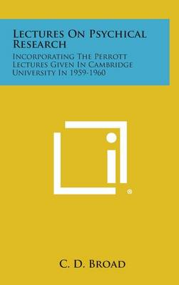Lectures on Psychical Research by C. D. Broad