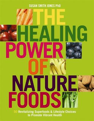 The Healing Power Of Nature Foods by Susan Smith Jones