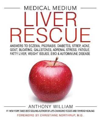 Medical Medium Liver Rescue: Answers to Eczema, Psoriasis, Diabetes, Strep, Acne, Gout, Bloating, Gallstones, Adrenal Stress, Fatigue, Fatty Liver, Weight Issues, SIBO & Autoimmune Disease by Anthony William
