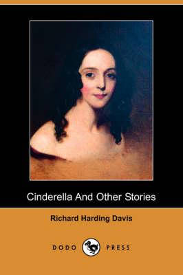 Cinderella and Other Stories (Dodo Press) by Richard Harding Davis