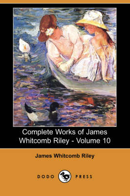 Complete Works of James Whitcomb Riley - Volume 10 (Dodo Press) book