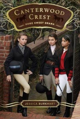 Canterwood Crest 8: Home Sweet Drama by Jessica Burkhart