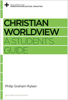 Christian Worldview by Philip Graham Ryken
