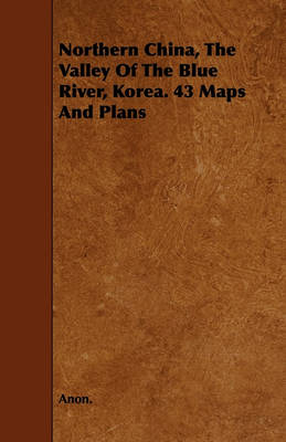 Northern China, The Valley Of The Blue River, Korea. 43 Maps And Plans by Anon.