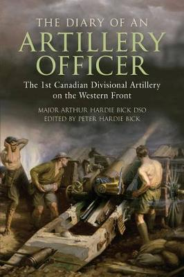 The Diary of an Artillery Officer by Peter Hardie Bick