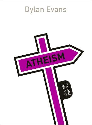 Atheism: All That Matters by Dylan Evans