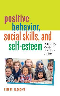 Positive Behavior, Social Skills, and Self-Esteem: A Parent's Guide to Preschool ADHD book