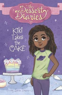 Dessert Diaries: Kiki Takes the Cake by Laura Dower