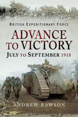 Advance to Victory - July to September 1918 by Andrew Rawson
