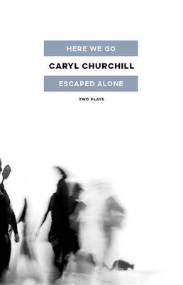 Here We Go / Escaped Alone by Caryl Churchill