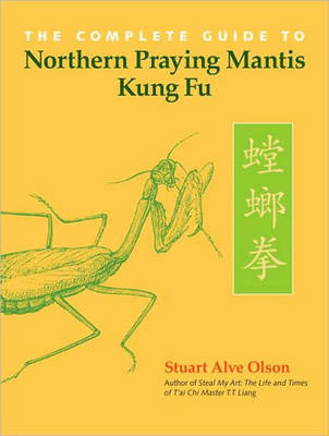 The Complete Guide Northern Praying Mantis Kung Fu by Stuart Alve Olson