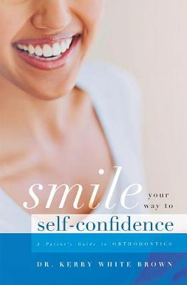 Smile Your Way to Confidence by Dr Kerry White Brown