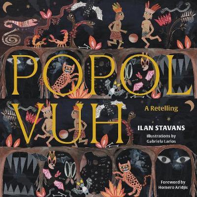 Popol Vuh: An Illustrated Retelling by Ilan Stavans