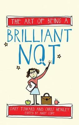 The Art of Being a Brilliant NQT by Chris Henley