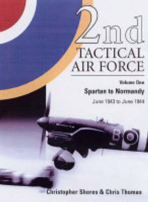 2nd Tactical Air Force  v.1 by Christopher Shores