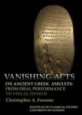 Vanishing Acts on Ancient Greek Amulets by Christopher A. Faraone