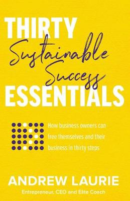 Thirty Essentials: Sustainable Success by Andrew Laurie