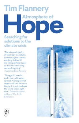Atmosphere Of Hope: Searching For Solutions To The Climate Crisis by Tim Flannery
