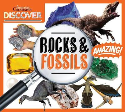 Australian Geographic Discover: Rocks and Fossils by
