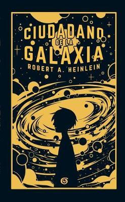 Ciudadano de la Galaxia by Robert a Heinlein