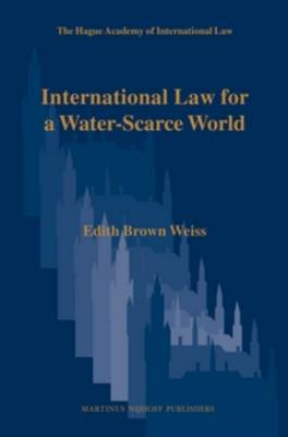 International Law for a Water-Scarce World by Edith Brown Weiss