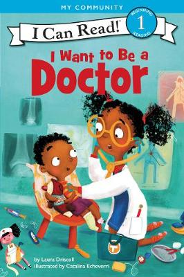 I Want to Be a Doctor by Laura Driscoll