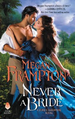 Never a Bride: A Duke's Daughters Novel by Megan Frampton