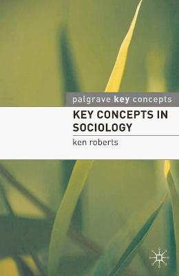 Key Concepts in Sociology by Kenneth Roberts
