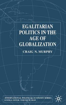 Egalitarian Politics in the Age of Globalization by Professor Craig N. Murphy
