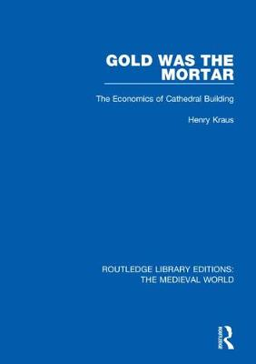 Gold Was the Mortar: The Economics of Cathedral Building book