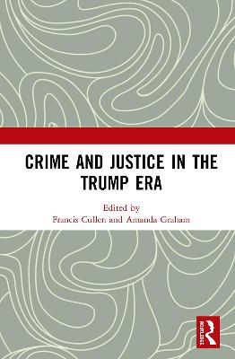 Crime and Justice in the Trump Era by Francis T. Cullen