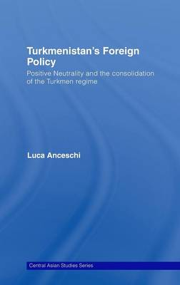 Turkmenistan's Foreign Policy: Positive Neutrality and the consolidation of the Turkmen Regime book