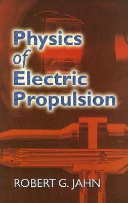 Physics of Electric Propulsion by Robert G Jahn