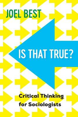 Is That True?: Critical Thinking for Sociologists by Joel Best
