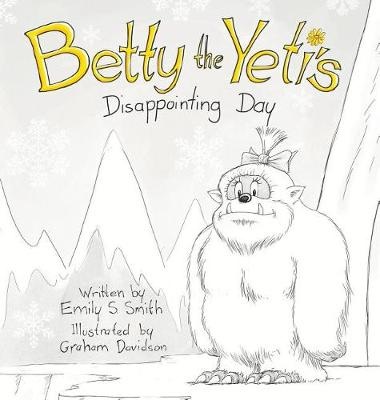 Betty the Yeti's Disappointing Day by Emily S Smith