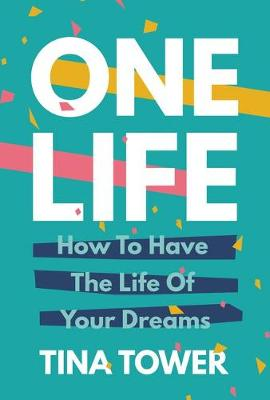 One Life: How to Have the Life of Your Dreams by Tina Tower