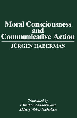 Moral Consciousness and Communicative Action by Jurgen Habermas