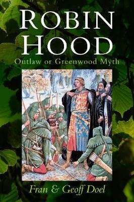 Robin Hood: Outlaw or Greenwood Myth by Fran Doel