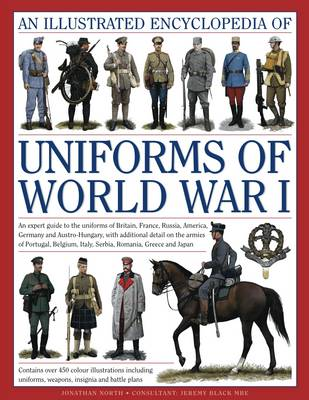 Illustrated Encyclopedia of Uniforms of World War I by Jonathan North