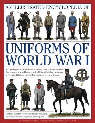 Illustrated Encyclopedia of Uniforms of World War I by Jeremy & North, Jonathan Black