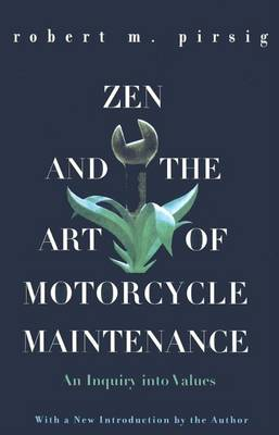 Zen and the Art of Motorcycle Maintenance by Robert M Pirsig